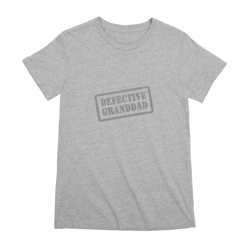 Defective Granddad Women's Premium T-Shirt by Unhuman Design
