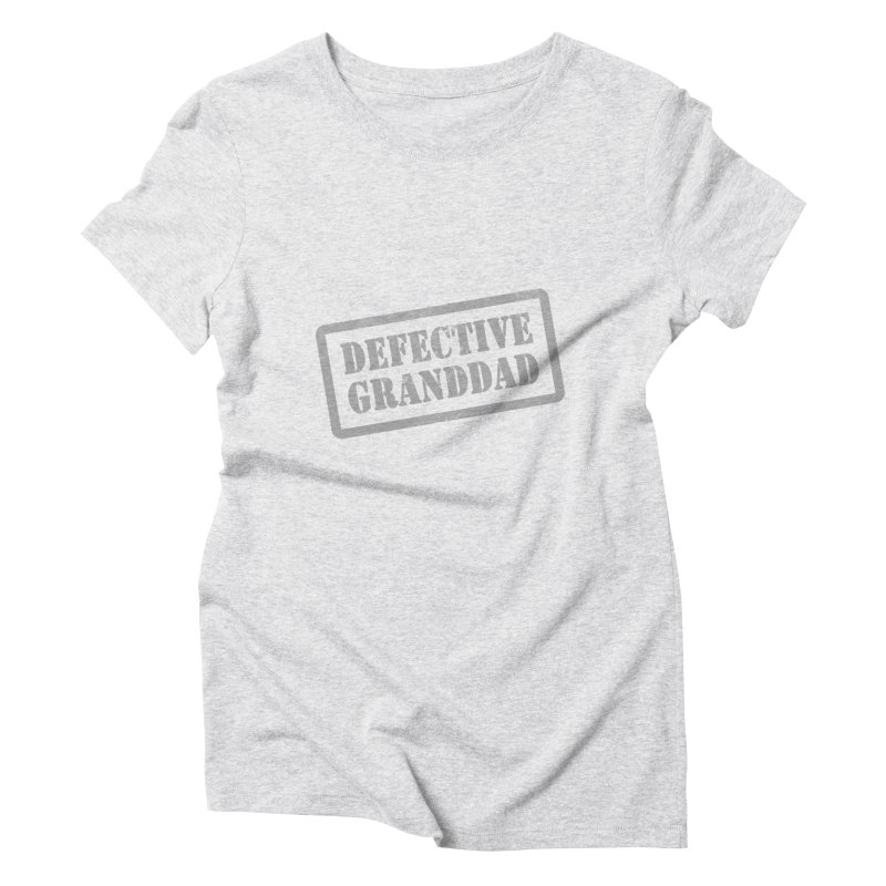 Defective Granddad Women's Triblend T-Shirt by Unhuman Design