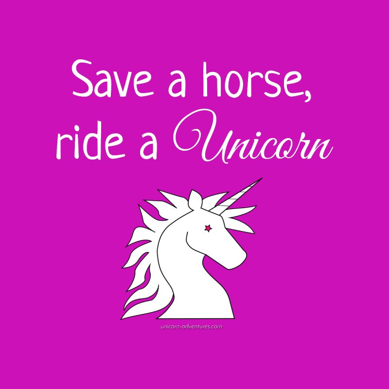 Save a horse, ride a unicorn by unicornadventures's Artist Shop