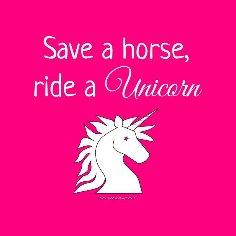 Save a horse, ride a unicorn by unicornadventures's Artist Shop