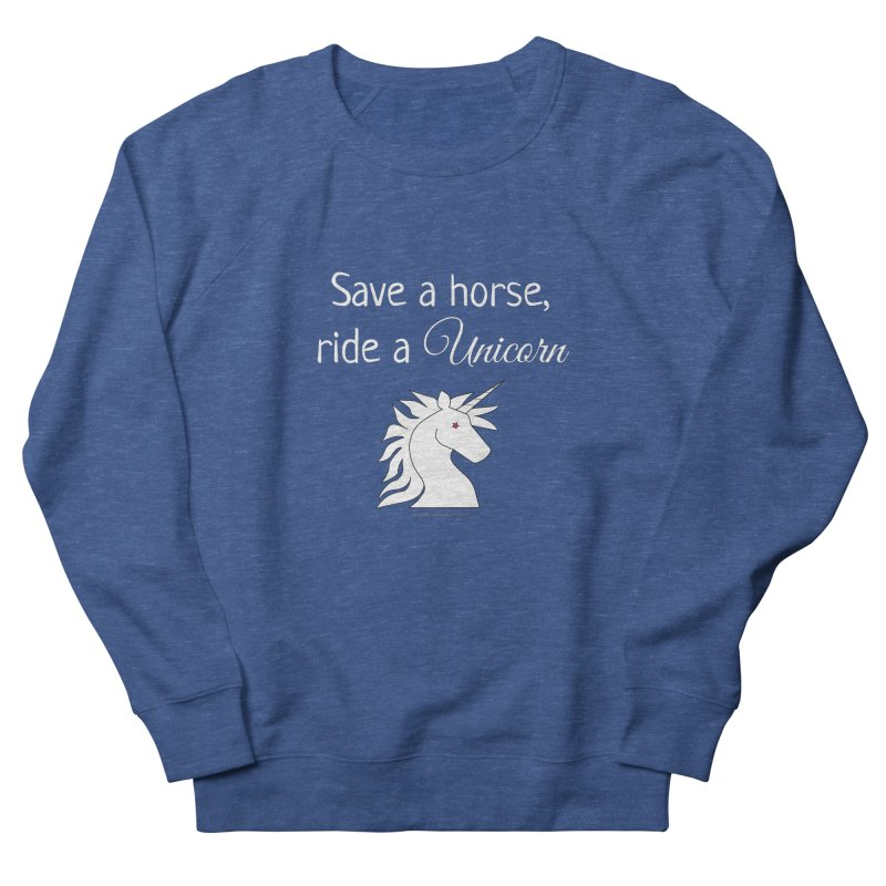 Save a horse, ride a unicorn Women's French Terry Sweatshirt by unicornadventures's Artist Shop