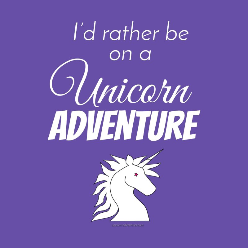 I'd rather be on a unicorn adventure None  by unicornadventures's Artist Shop