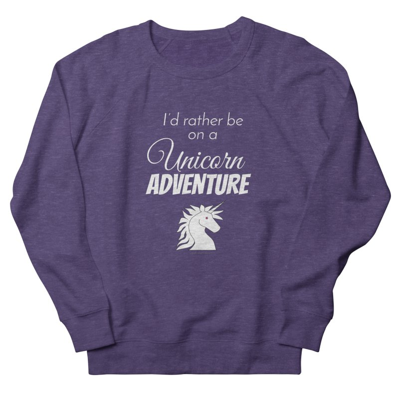I'd rather be on a unicorn adventure Women's French Terry Sweatshirt by unicornadventures's Artist Shop