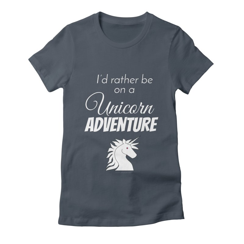 I'd rather be on a unicorn adventure Women's Fitted T-Shirt by unicornadventures's Artist Shop