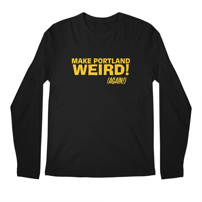Make Portland Weird! (Again!) Men's Regular Longsleeve T-Shirt by The Official Unipiper Shop!