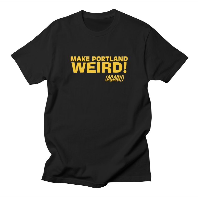Make Portland Weird! (Again!) Men's Regular T-Shirt by The Official Unipiper Shop!