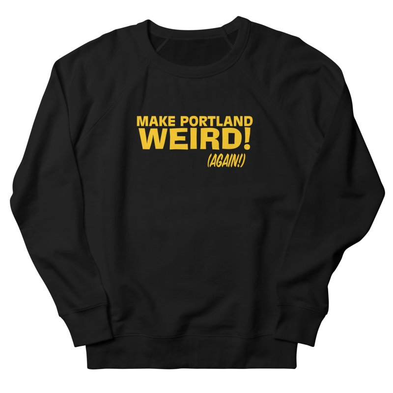Make Portland Weird! (Again!) Women's French Terry Sweatshirt by The Official Unipiper Shop!