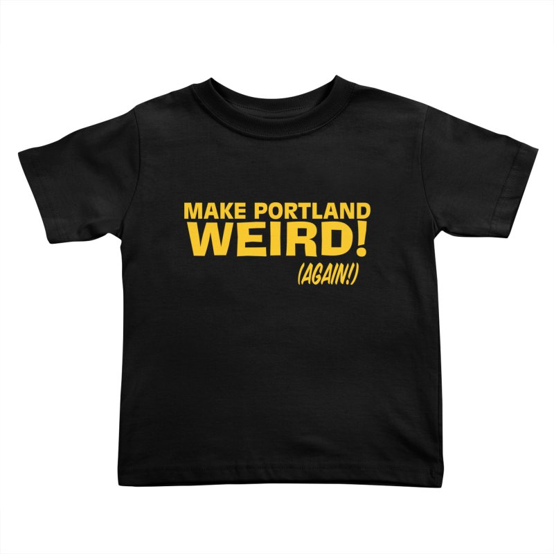 Make Portland Weird! (Again!) Kids Toddler T-Shirt by The Official Unipiper Shop!