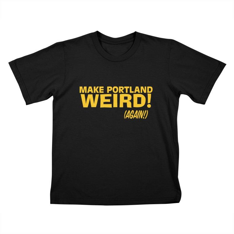 Make Portland Weird! (Again!) Kids T-Shirt by The Official Unipiper Shop!