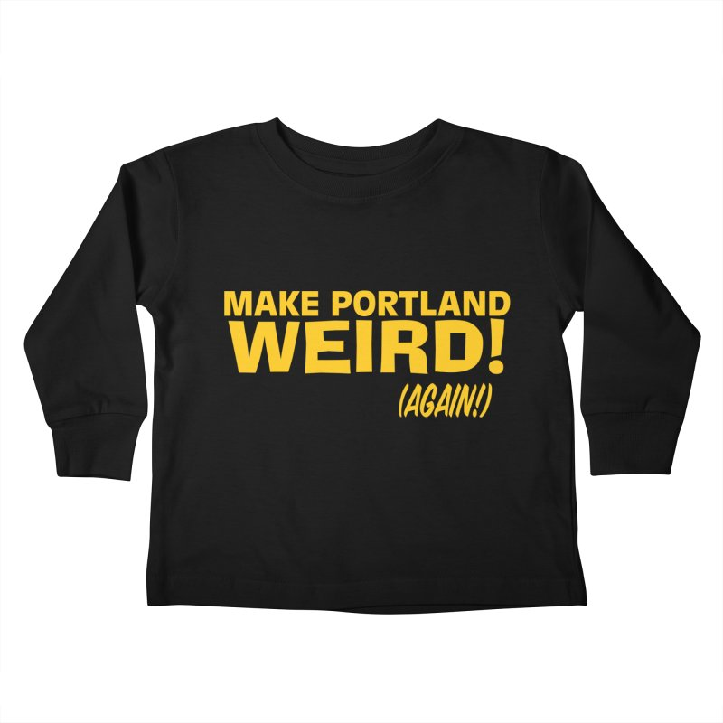 Make Portland Weird! (Again!) Kids Toddler Longsleeve T-Shirt by The Official Unipiper Shop!