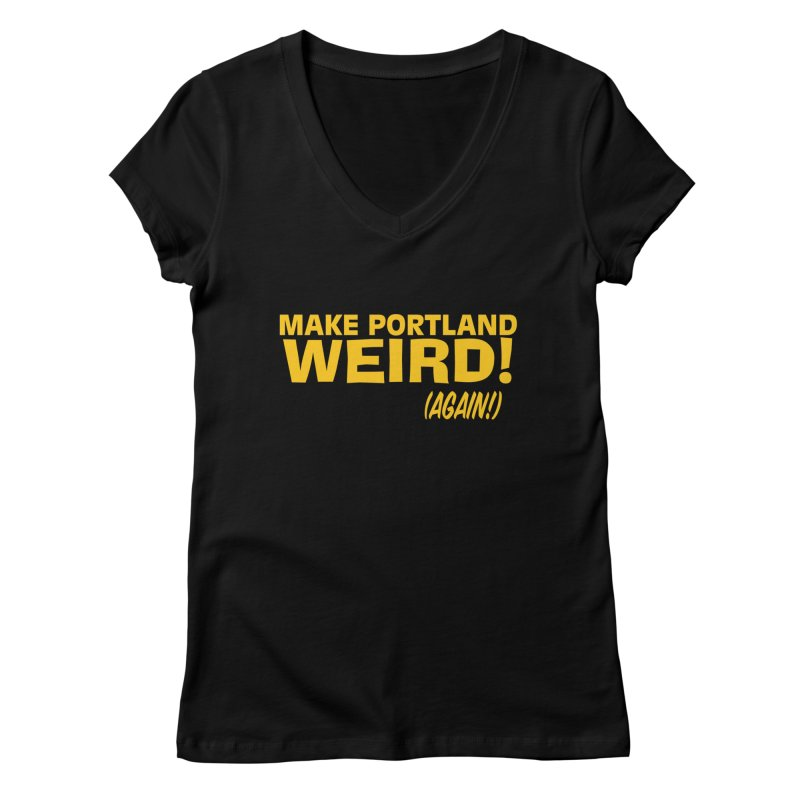Make Portland Weird! (Again!) Women's V-Neck by The Official Unipiper Shop!