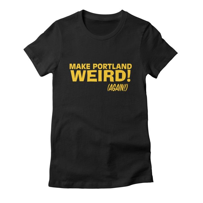 Make Portland Weird! (Again!) Women's T-Shirt by The Official Unipiper Shop