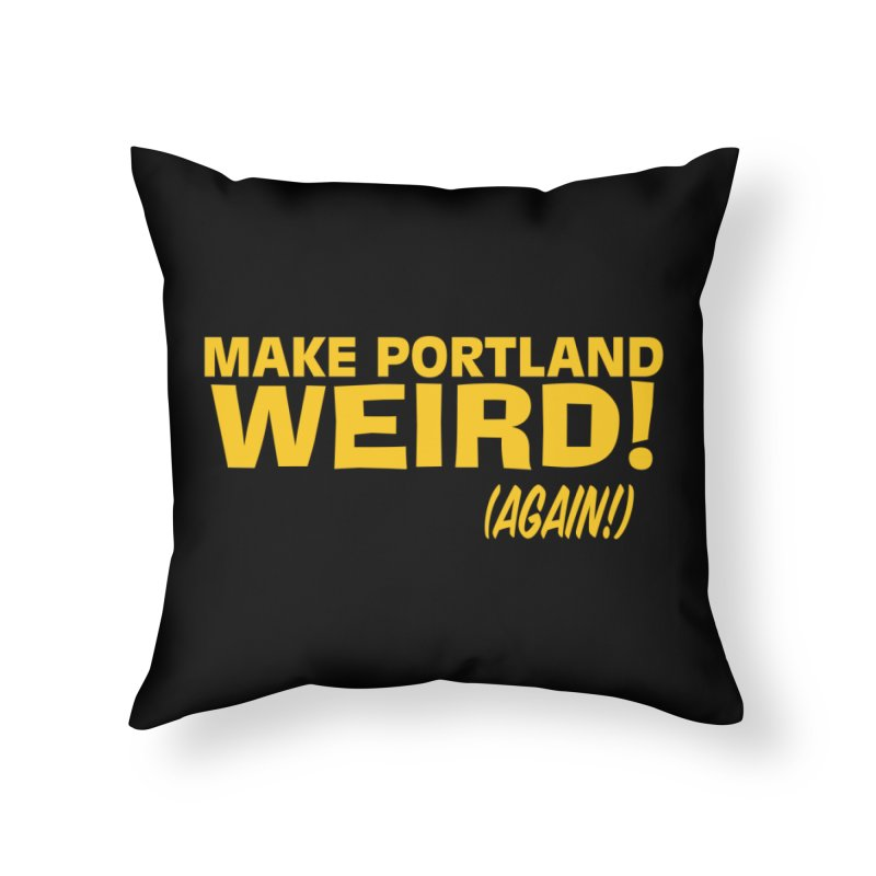 Make Portland Weird! (Again!) Home Throw Pillow by The Official Unipiper Shop!