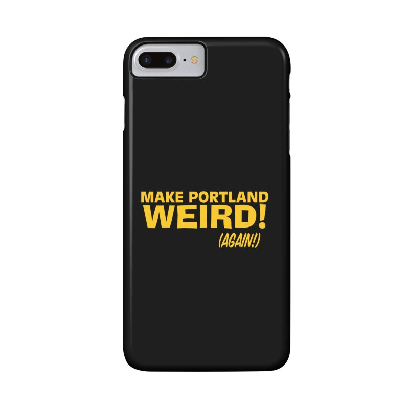 Make Portland Weird! (Again!) Accessories Phone Case by The Official Unipiper Shop!