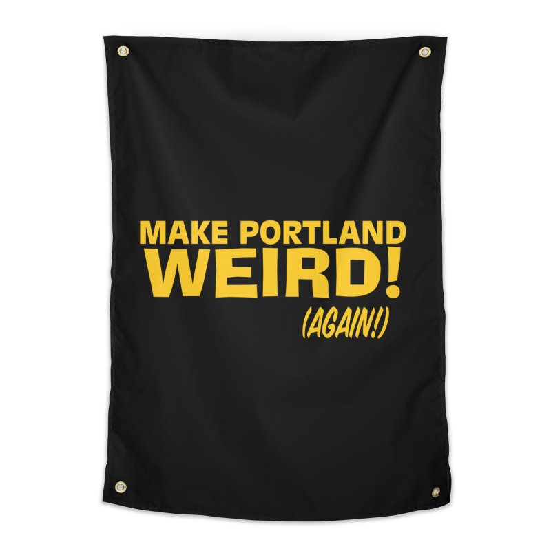 Make Portland Weird! (Again!) Home Tapestry by The Official Unipiper Shop!