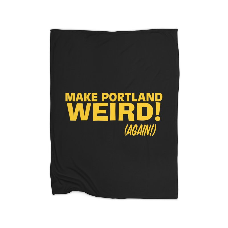 Make Portland Weird! (Again!) Home Fleece Blanket Blanket by The Official Unipiper Shop!