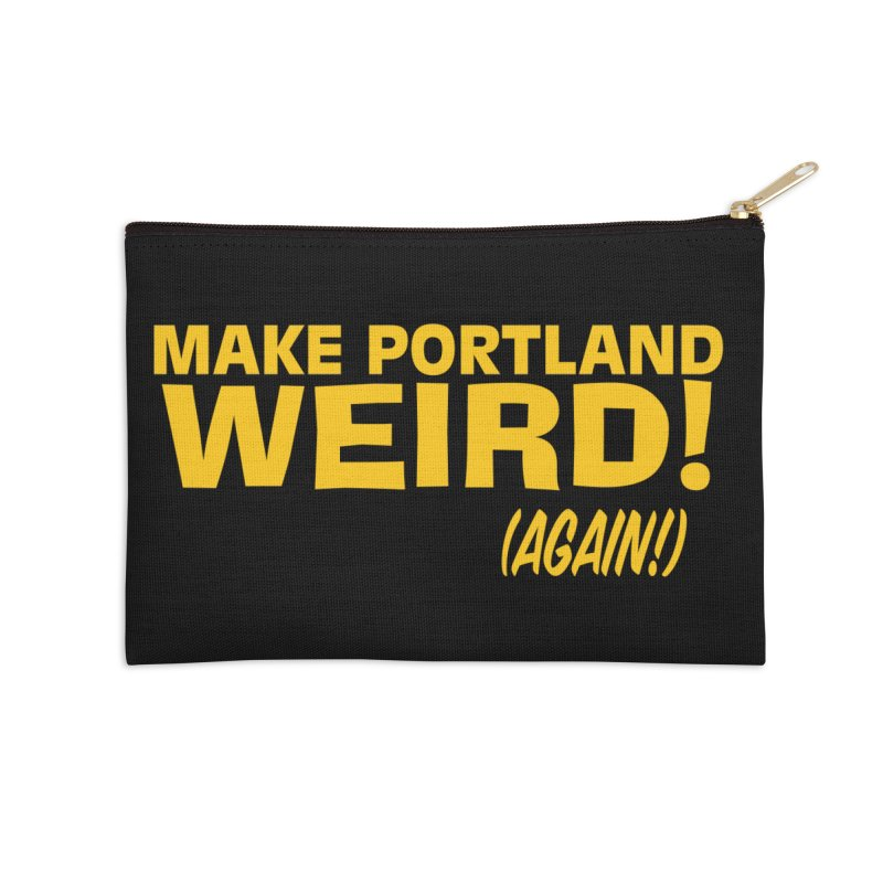 Make Portland Weird! (Again!) Accessories Zip Pouch by The Official Unipiper Shop