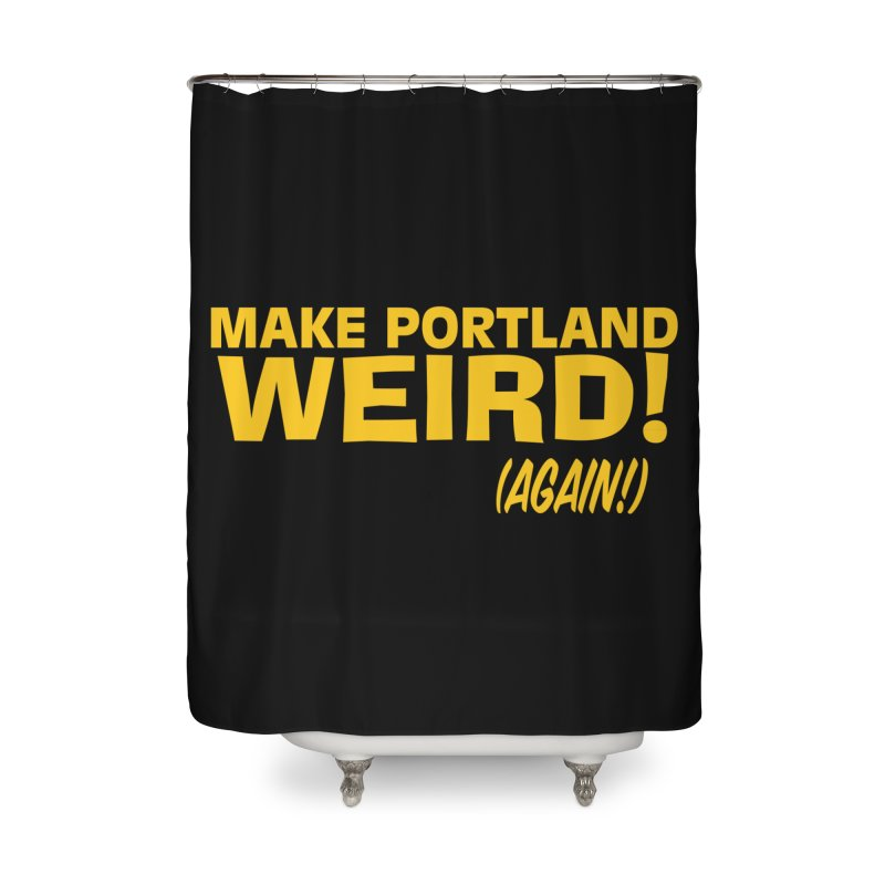 Make Portland Weird! (Again!) Home Shower Curtain by The Official Unipiper Shop!