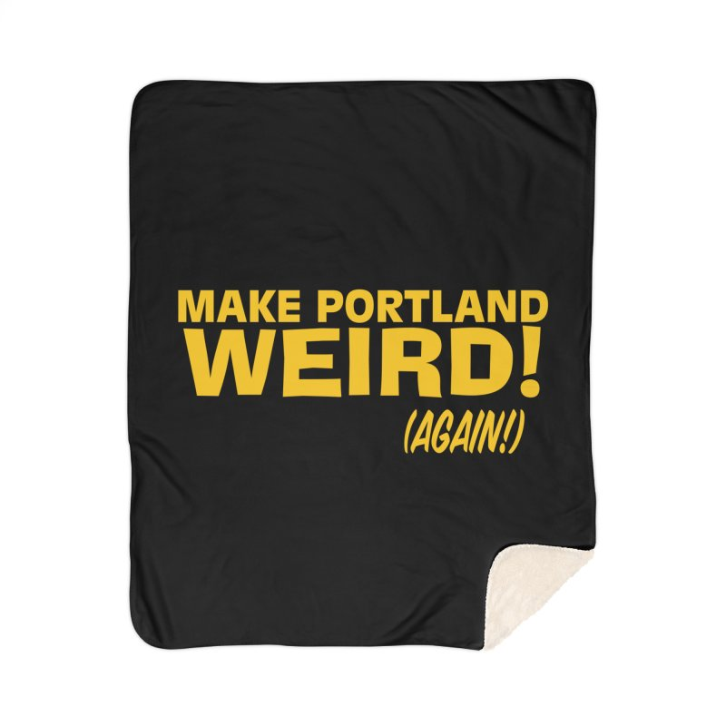 Make Portland Weird! (Again!) Home Sherpa Blanket Blanket by The Official Unipiper Shop!