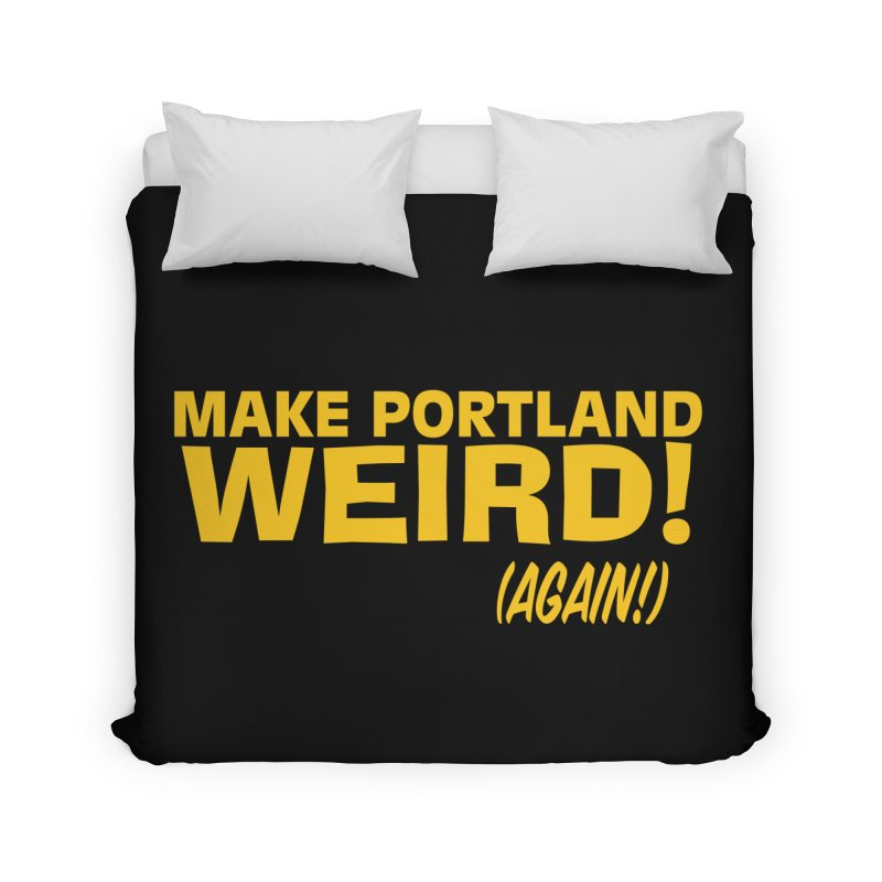 Make Portland Weird! (Again!) Home Duvet by The Official Unipiper Shop!