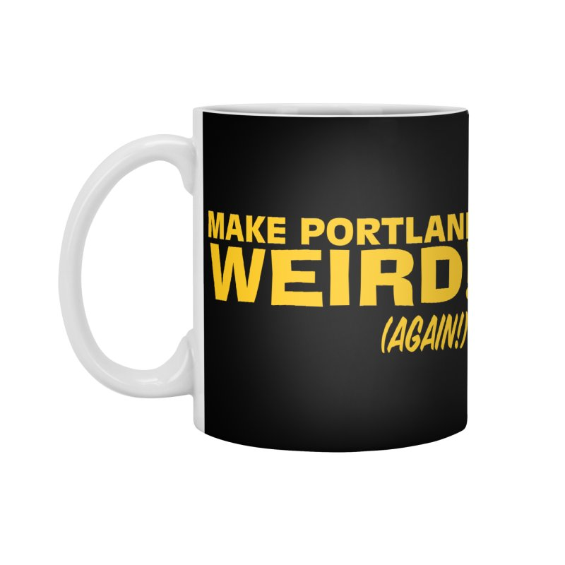 Make Portland Weird! (Again!) Accessories Mug by The Official Unipiper Shop!