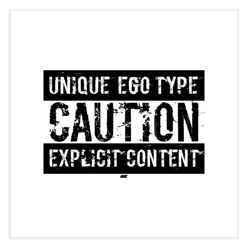 Unique Ego Type - Explicit Content Edition Home Fine Art Print by uniquego's Artist Shop