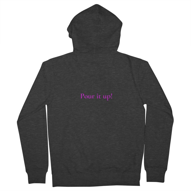 Pour It Up! Women's French Terry Zip-Up Hoody by Universehead Podcast Network Store