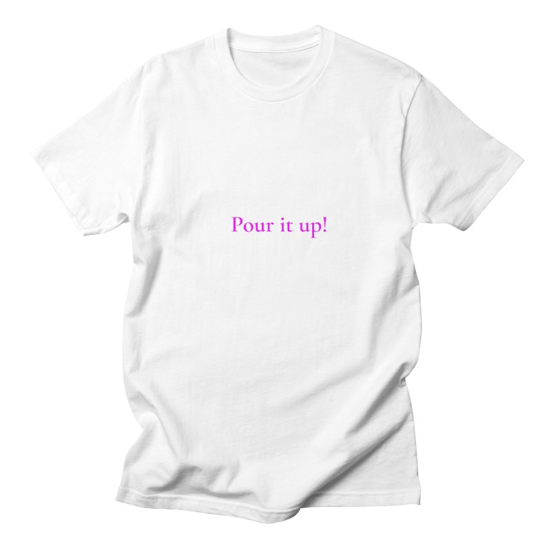 Pour It Up! Women's Regular Unisex T-Shirt by Universehead Podcast Network Store