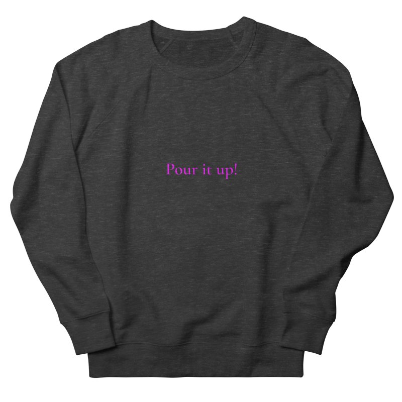 Pour It Up! Women's French Terry Sweatshirt by Universehead Podcast Network Store