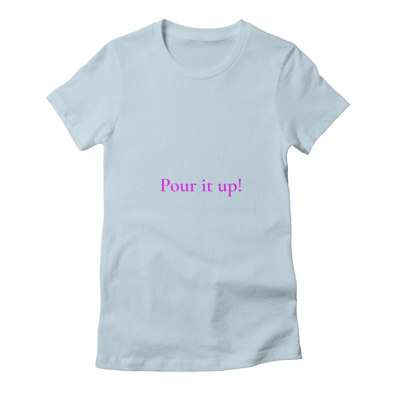 Pour It Up! Women's Fitted T-Shirt by Universehead Podcast Network Store