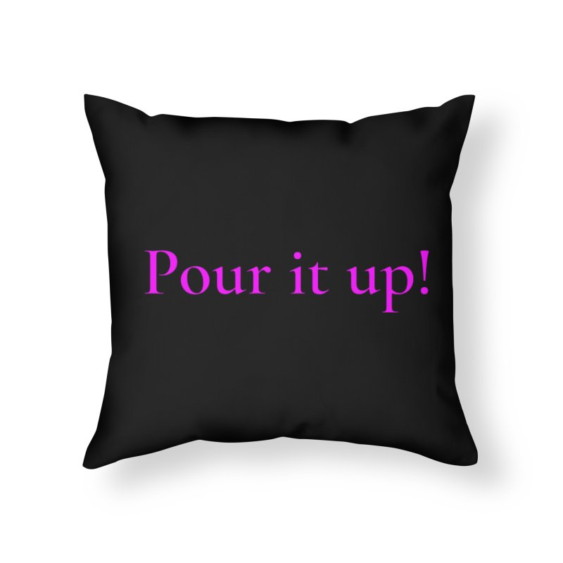 Pour It Up! Home Throw Pillow by Universehead Podcast Network Store