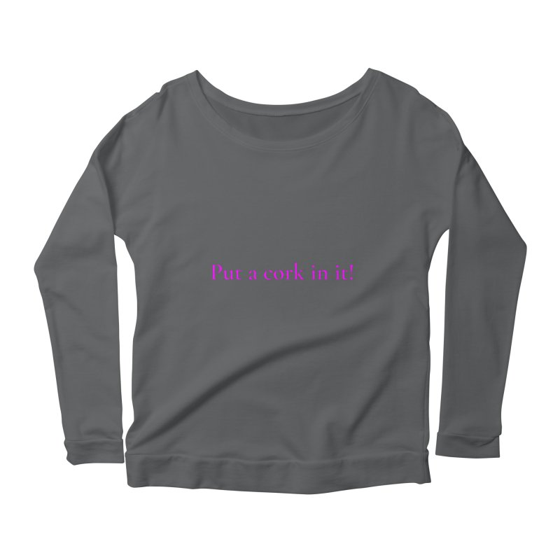 Put A Cork In It! Women's Scoop Neck Longsleeve T-Shirt by Universehead Podcast Network Store