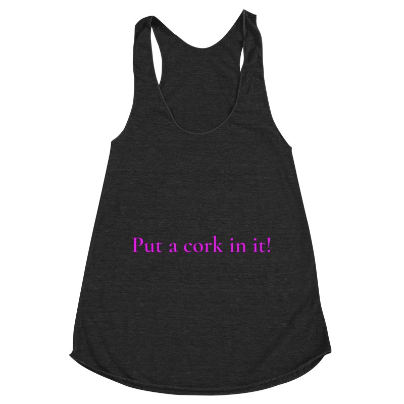 Put A Cork In It! Women's Racerback Triblend Tank by Universehead Podcast Network Store