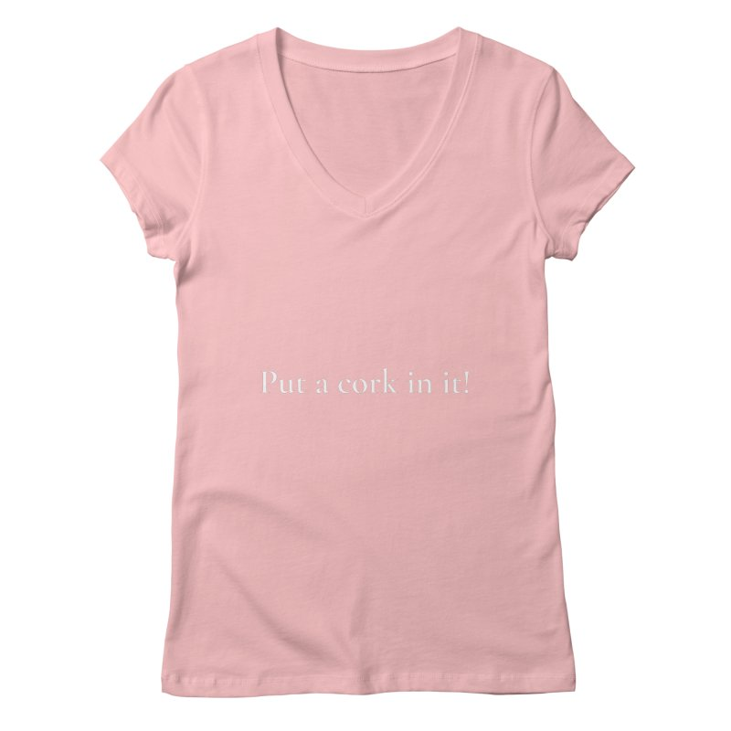 Put A Cork In It Pink! Women's V-Neck by Universehead Podcast Network Store