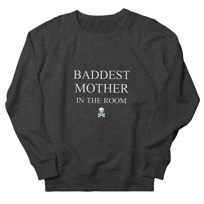 Who's the baddest? Women's French Terry Sweatshirt by Universehead Podcast Network Store