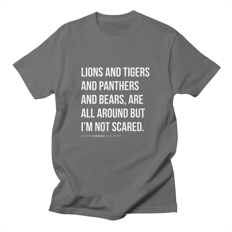 Lions and tigers and panthers and bears, are all around but I'm not scared. Men's T-Shirt by the UNIVORE store