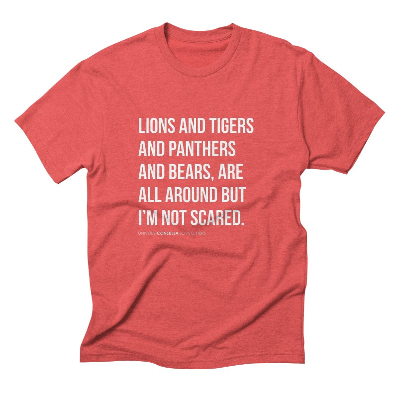 Lions and tigers and panthers and bears, are all around but I'm not scared. Men's Triblend T-Shirt by the UNIVORE store