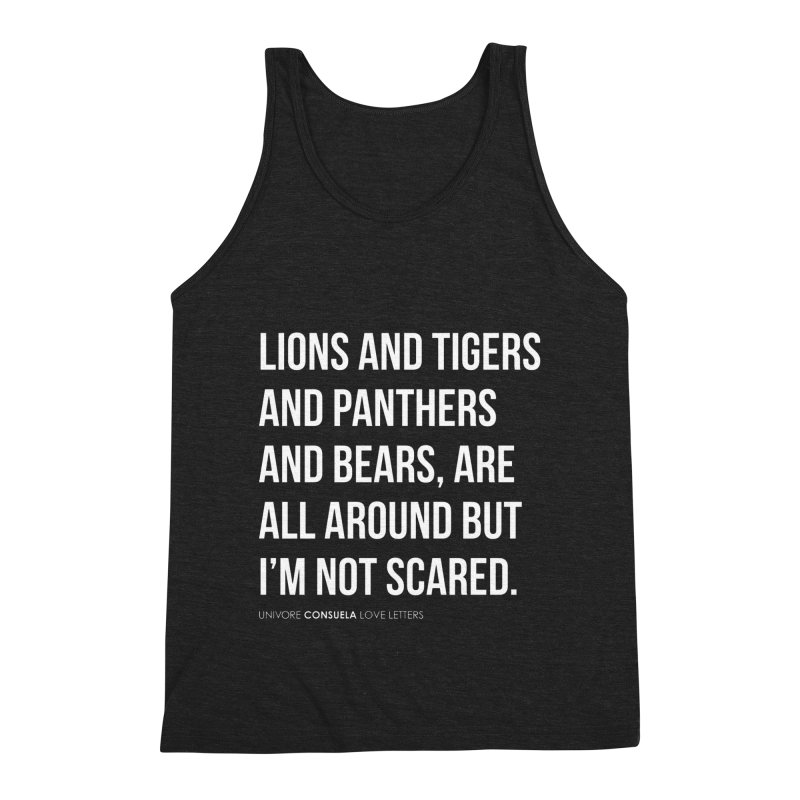 Lions and tigers and panthers and bears, are all around but I'm not scared. Men's Tank by the UNIVORE store