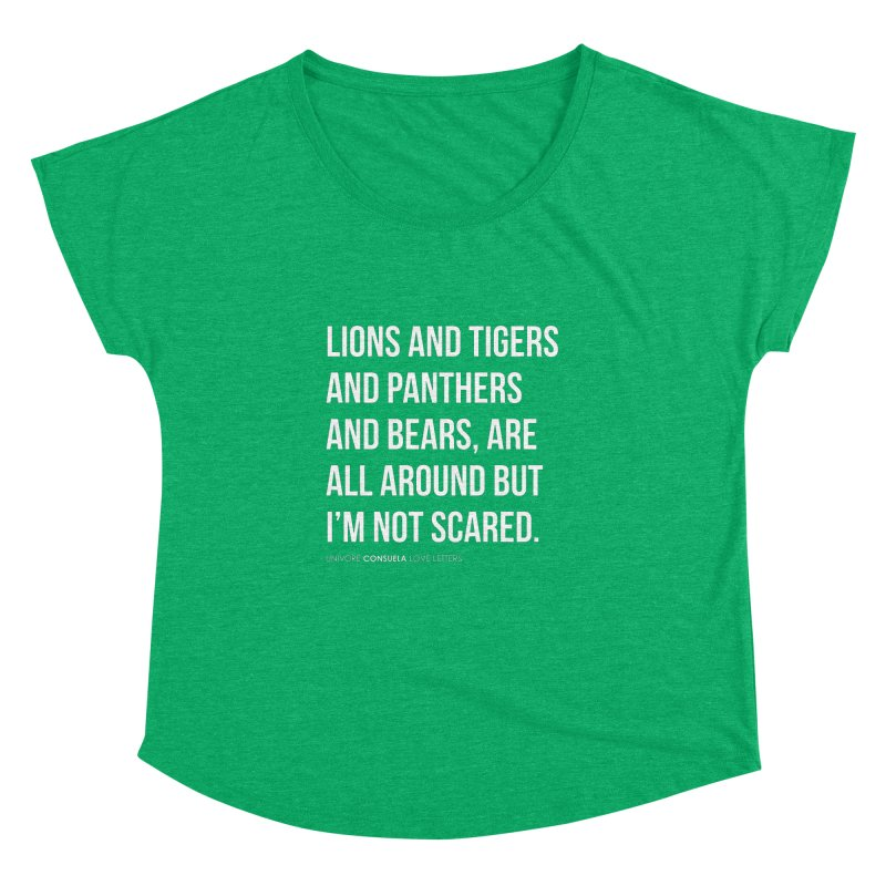 Lions and tigers and panthers and bears, are all around but I'm not scared. Women's Dolman Scoop Neck by the UNIVORE store