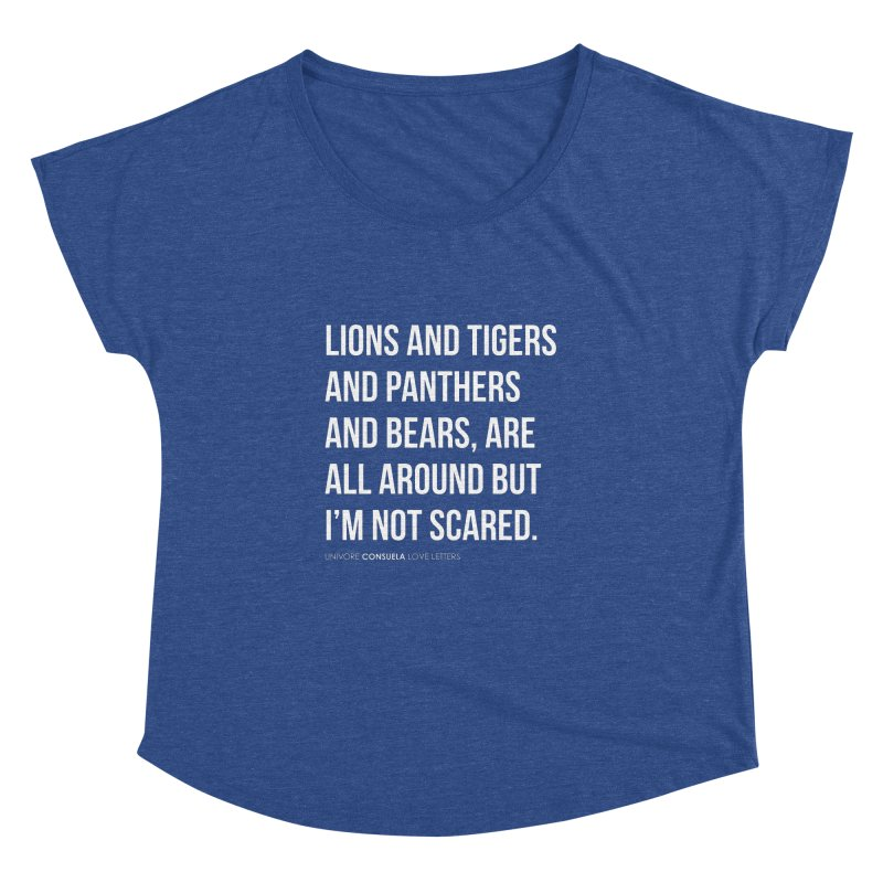 Lions and tigers and panthers and bears, are all around but I'm not scared. Women's Dolman by the UNIVORE store