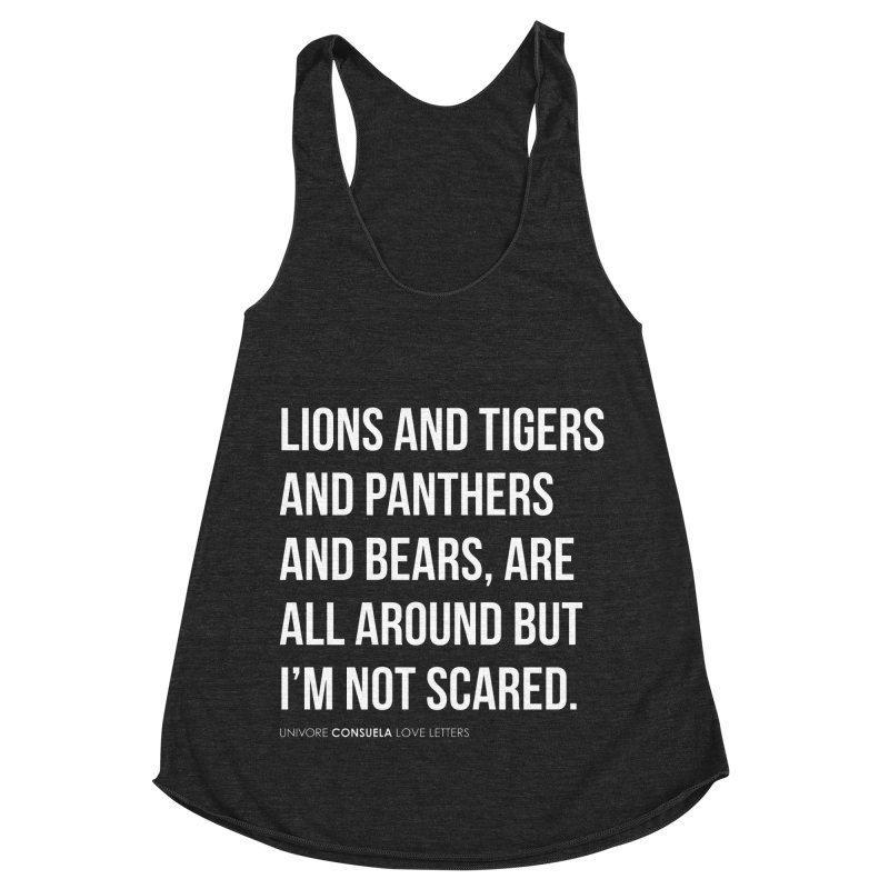 Lions and tigers and panthers and bears, are all around but I'm not scared. Women's Racerback Triblend Tank by the UNIVORE store