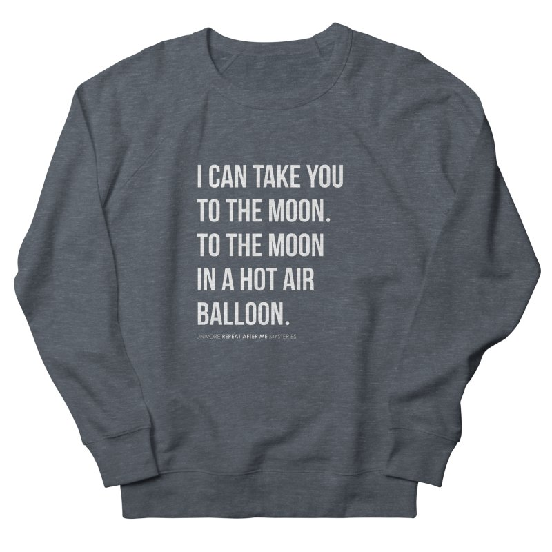 I can take you to the moon. To the moon in a hot air balloon. Men's Sweatshirt by the UNIVORE store