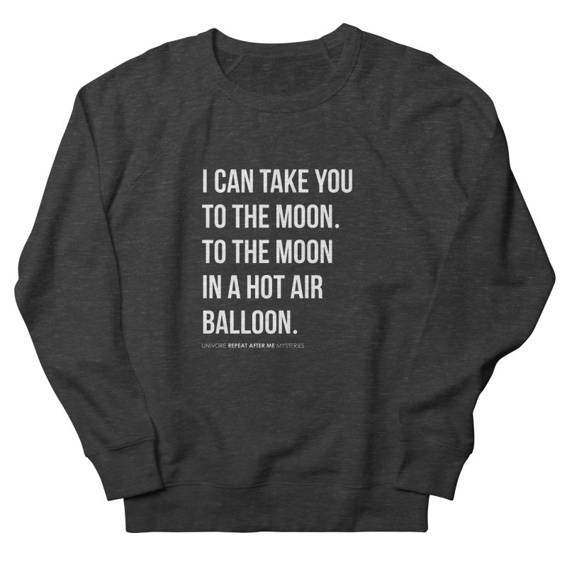 I can take you to the moon. To the moon in a hot air balloon. Men's French Terry Sweatshirt by the UNIVORE store