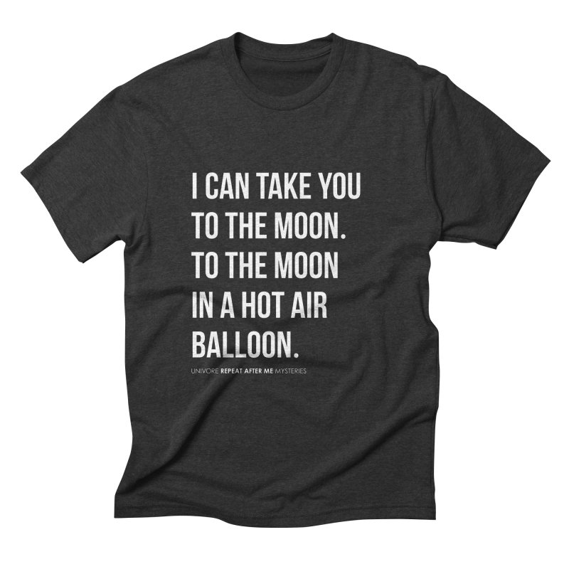 I can take you to the moon. To the moon in a hot air balloon. Men's Triblend T-shirt by the UNIVORE store