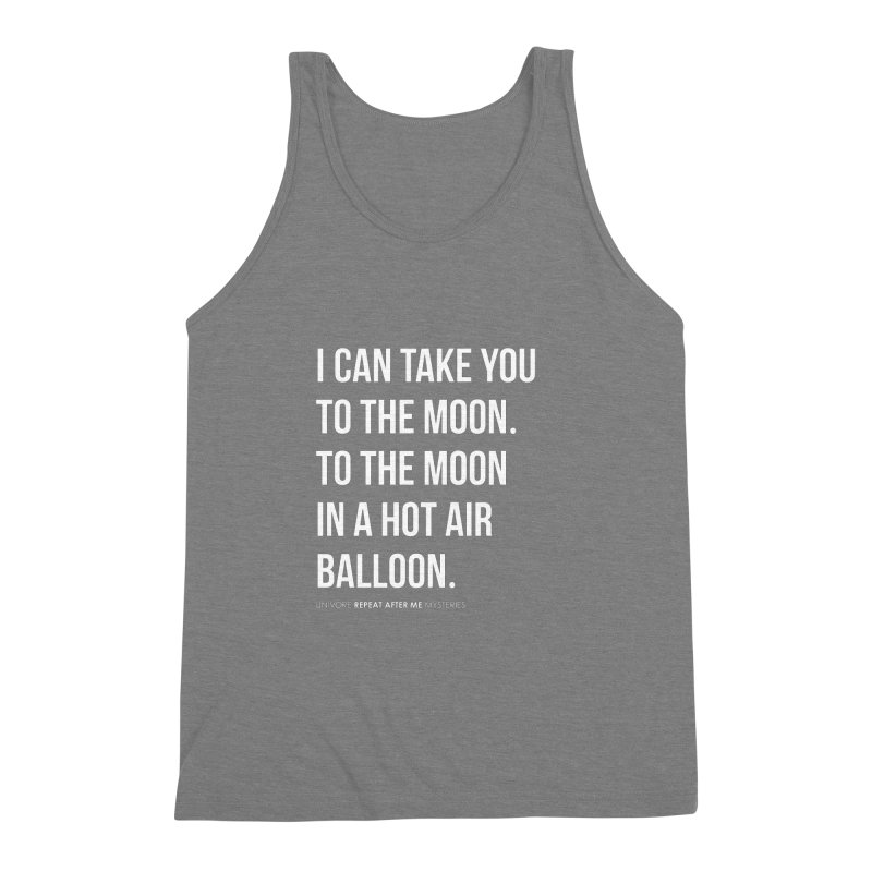 I can take you to the moon. To the moon in a hot air balloon. Men's Triblend Tank by the UNIVORE store