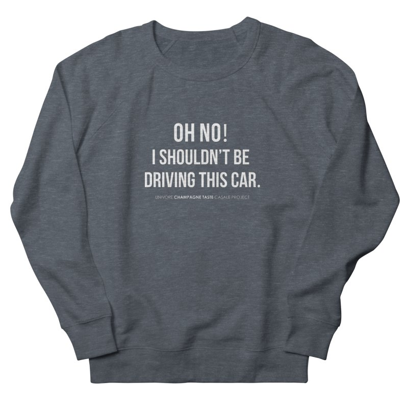 Oh no! I shouldn't be driving this car. Women's Sweatshirt by the UNIVORE store