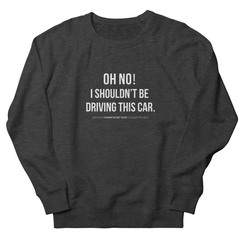 Oh no! I shouldn't be driving this car. Men's French Terry Sweatshirt by the UNIVORE store