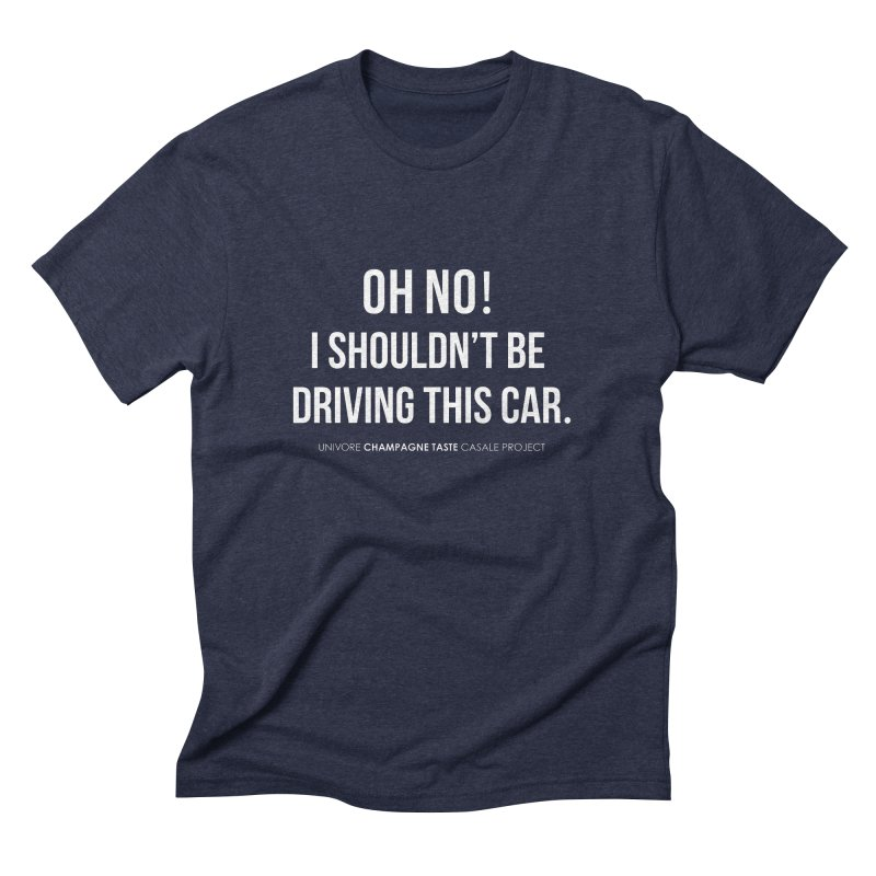 Oh no! I shouldn't be driving this car. in Men's Triblend T-shirt Navy by the UNIVORE store