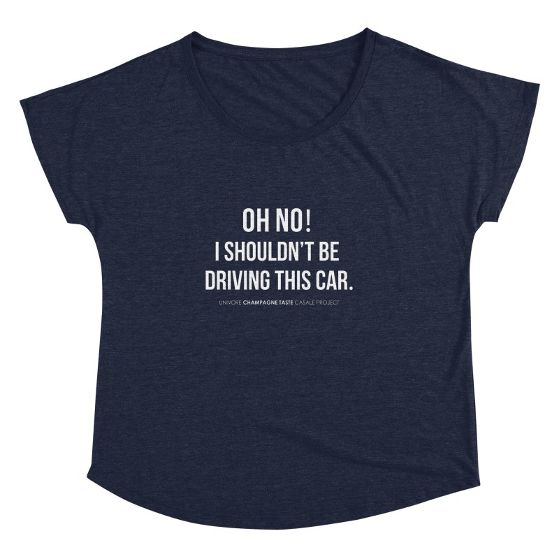 Oh no! I shouldn't be driving this car. Women's Dolman by the UNIVORE store