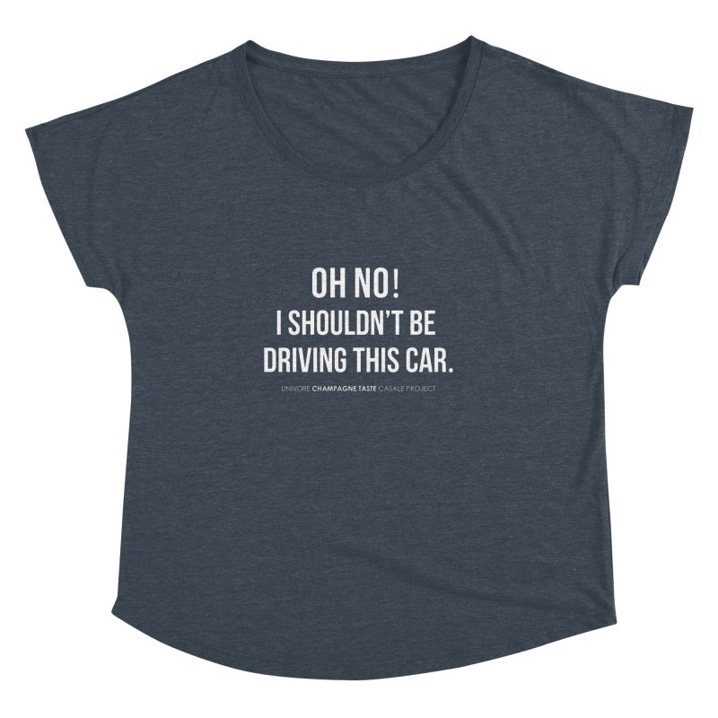Oh no! I shouldn't be driving this car. Women's Dolman Scoop Neck by the UNIVORE store
